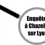 Enquête à Chazelle sur Lyon