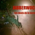 Jabberwock, les dents de la terre