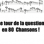 Le tour de la question en 80 chansons !